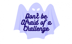 Don't be afraid of a challenge