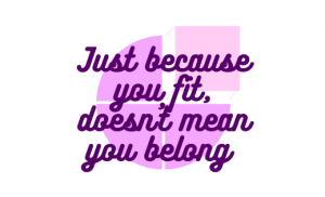 Just because you fit in, doesn't mean you belong